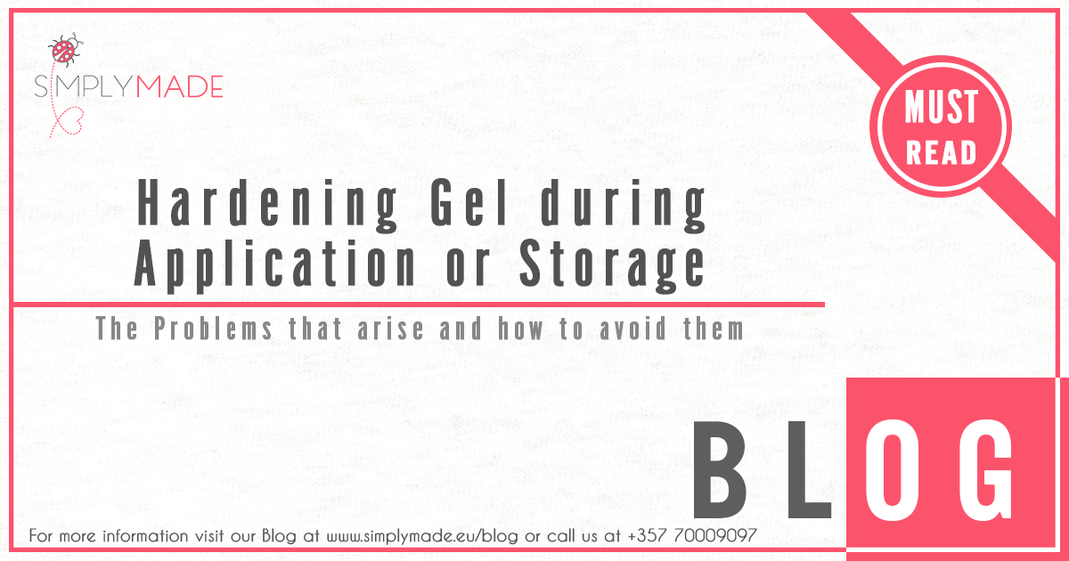 Hardening Gel during Application or Storage | The Problems that arise and how to avoid them